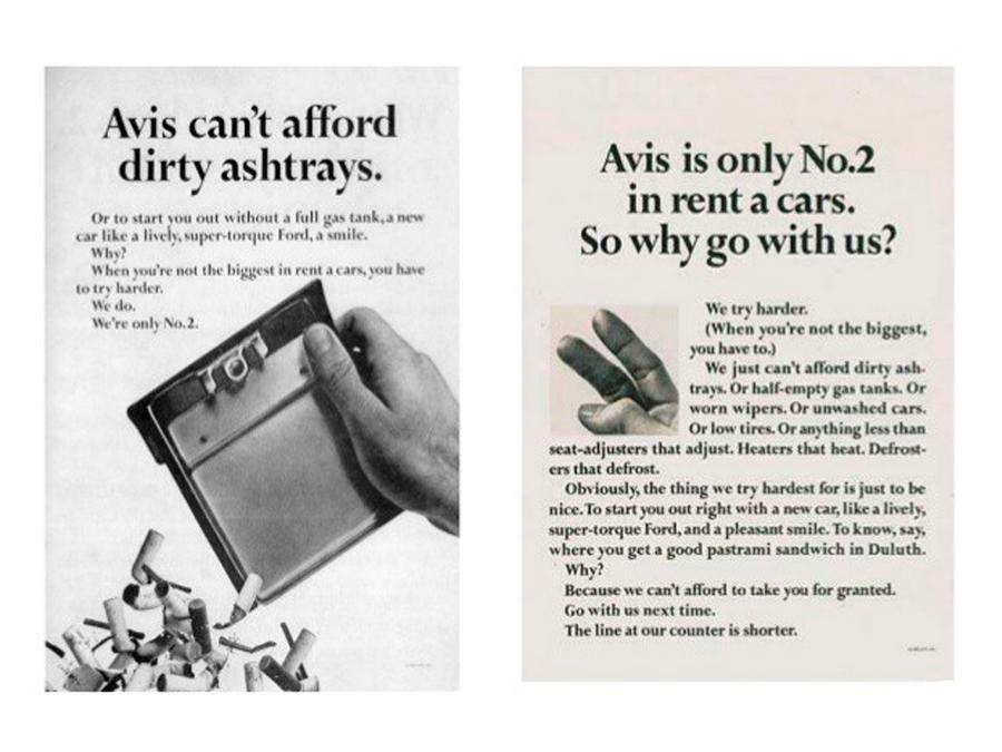 Рекламные слоганы фирмы Avis, которая в 1962 году была на втором месте среди компаний по прокату автомобилей и успешно превратила недостаток в преимущество: «Мы только номер два в сфере проката и поэтому стараемся сильнее», «Мы не можем позволить себе грязные пепельницы и полупустые бензобаки»